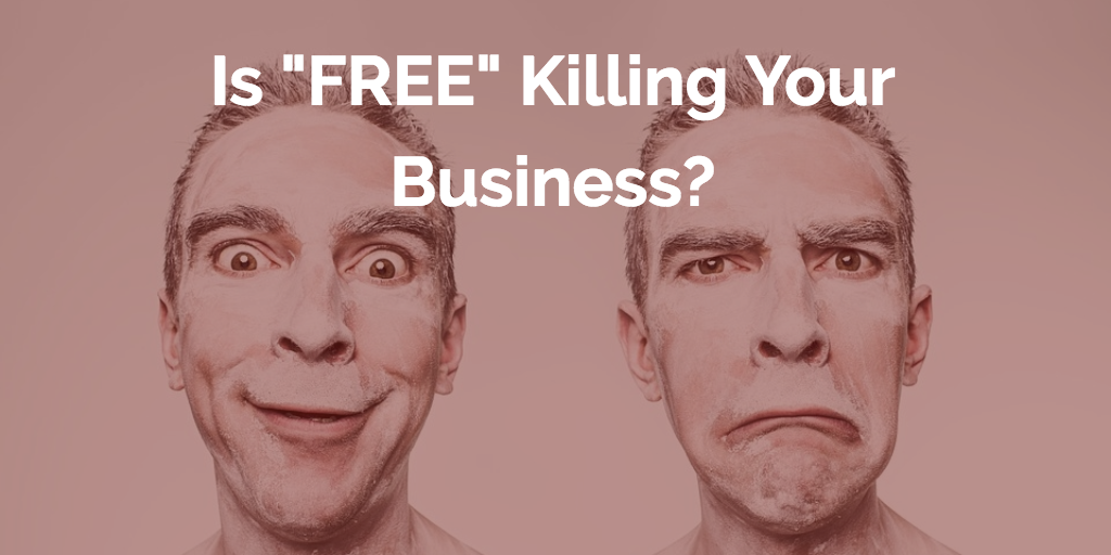 Is Free Killing Your Business?