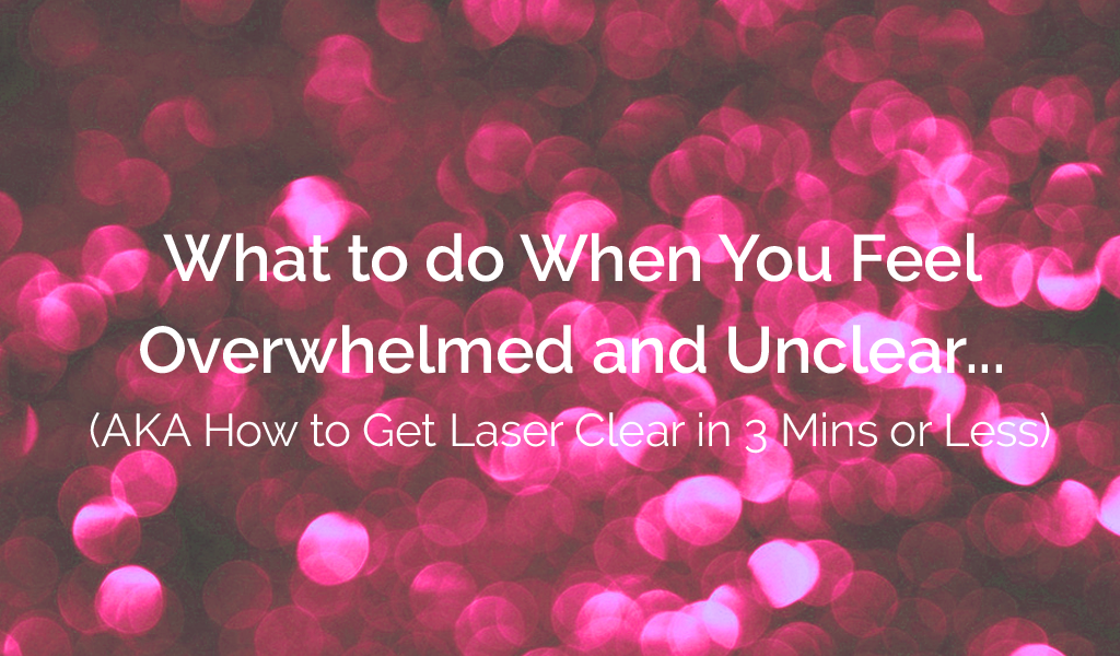 What to do When You Feel Overwhelmed or Unclear