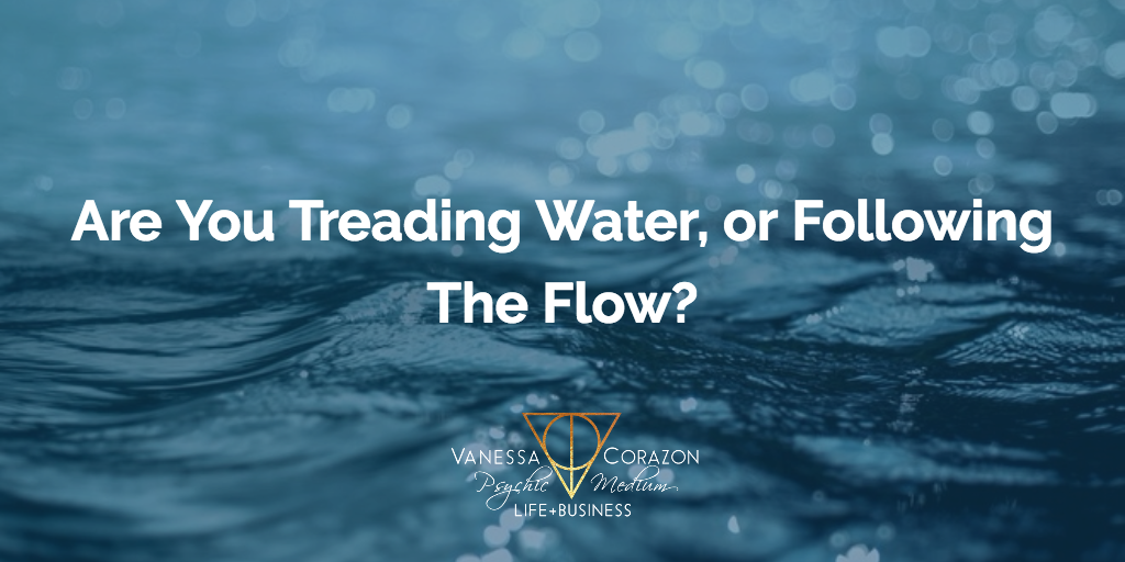 Are You Treading Water or Following The Flow?