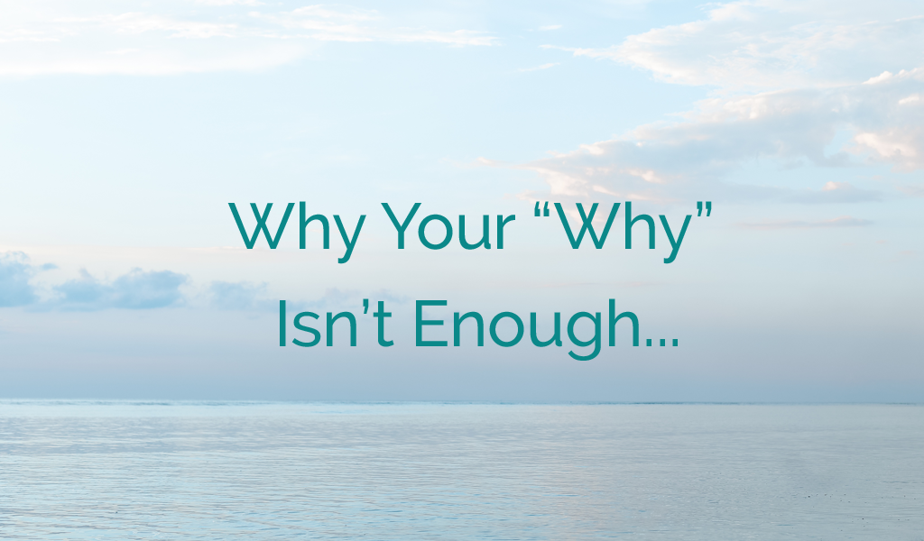 "Why your ""Why"" (Probably) isn't enough…"
